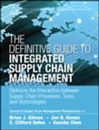 The Definitive Guide to Integrated Supply Chain Management ebook by CSCMP,Brian J. Gibson,Joe B. Hanna,C. Clifford Defee,Haozhe Chen