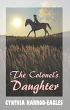 The Colonel's Daughter ebook by Cynthia Harrod-Eagles