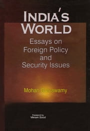 India's World Essays on Foreign Policy and Security Issues ebook by Mohan Guruswamy