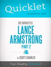 Quicklet on 60 Minutes: Lance Armstrong, Part 2 (CliffsNotes-like Summaries) ebook by Scott  Charles