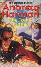 The Tome Tunnel ebook by Andrew Harman