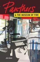 Panthers and the Museum of Fire ebook by Jen Craig