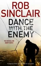 Dance with the Enemy ebook by Rob Sinclair