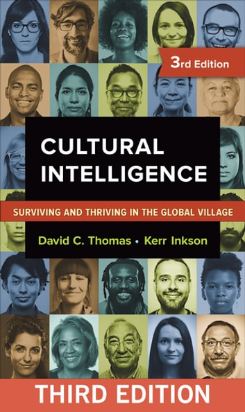 Cultural Intelligence - Surviving and Thriving in the Global Village ebook by David C. Thomas,Kerr C. Inkson