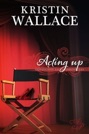 Acting Up ebook by Kristin Wallace