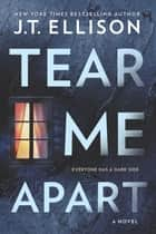 Tear Me Apart - A Novel ebook by J.T. Ellison