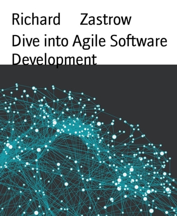 Dive into Agile Software Development ebook by Richard Zastrow