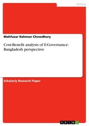 Cost-Benefit analysis of E-Governance: Bangladesh perspective ebook by Mahfuzar Rahman Chowdhury
