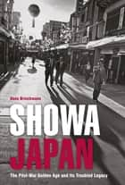 Showa Japan - The Post-War Golden Age and Its Troubled Legacy ebook by Hans Brinckmann, Ysband Rogge