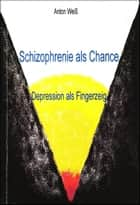 Schizophrenie als Chance - Depression als Fingerzeig ebook by Anton Weiß