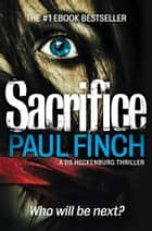 Sacrifice (Detective Mark Heckenburg, Book 2) ebook by Paul Finch