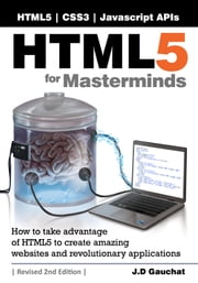 HTML5 for Masterminds, Revised 2nd Edition ebook by J.D Gauchat