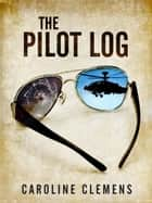 The Pilot Log ebook by Caroline Clemens