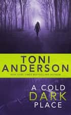 A Cold Dark Place Ebook di Toni Anderson