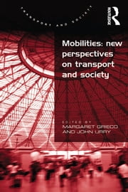 Mobilities: New Perspectives on Transport and Society ebook by John Urry,Margaret Grieco