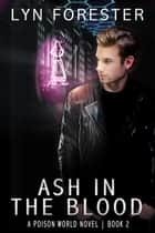 Ash in the Blood - Poison World, #2 ebook by Lyn Forester