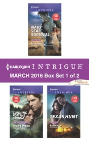 Harlequin Intrigue March 2016 - Box Set 1 of 2 - Navy SEAL Survival\Gunning for the Groom\Texas Hunt ebook by Elle James,Barb Han,Deb and Regan Webb and Black