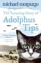 The Amazing Story of Adolphus Tips ebook by Michael Morpurgo