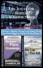 The Ancestor Series of Adventure Thrillers: 2-Book Set: (Book I: The Mountain Place of Knowledge; Book II: The Ice Cap and the Rift) eBook by Marshall Chamberlain