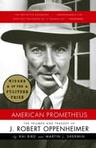 American Prometheus - The Triumph and Tragedy of J. Robert Oppenheimer ebook by Kai Bird, Martin J. Sherwin