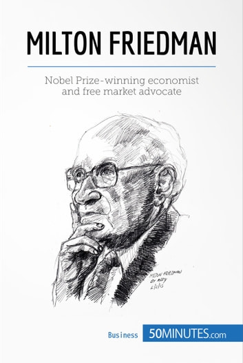 Milton Friedman - Nobel Prize-winning economist and free market advocate ebook by 50MINUTES.COM
