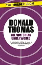 The Victorian Underworld eBook by Donald Thomas