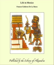 Life in Mexico ebook by Frances Calderon De La Barca