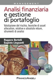 Analisi finanziaria e gestione di portafoglio. Valutazione del rischio, tecniche di asset allocation, relative e absolute return, strumenti di analisi ebook by Ruggero Bertelli,Eugenio Linguanti