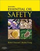Essential Oil Safety ebook by Robert Tisserand,Rodney Young