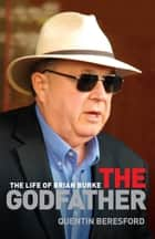 The Godfather - The life of Brian Burke ebook by Quentin Beresford