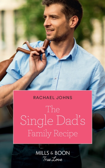 The Single Dad's Family Recipe (Mills & Boon True Love) (The McKinnels of Jewell Rock, Book 3) eBook by Rachael Johns