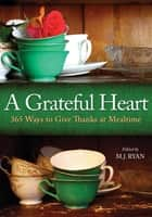 A Grateful Heart - Daily Blessings for the Evening Meal from Buddha to The Beatles ebook by M. J. Ryan