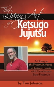 The Living Art of Ketsugo Jujutsu ebook by Tim Johnson