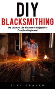 DIY Blacksmithing ebook by Luke Graham