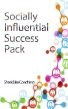 Socially Influential Success Pack ebook by Cassandra Fenyk
