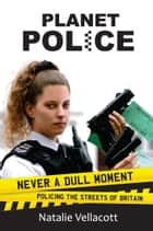 Planet Police - Never a dull moment policing the streets of Britain ebook by Natalie Vellacott