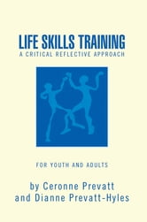 LIFE SKILLS TRAINING - Critical Reflective Approach ebook by Ceronne Prevatt and Dianne Hyles