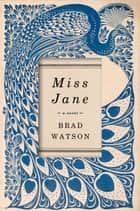 Miss Jane: A Novel eBook von Brad Watson
