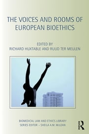 The Voices and Rooms of European Bioethics ebook by Richard Huxtable,Ruud ter Meulen
