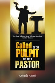 Called To The Pulpit, But Not A Pastor ebook by Ademola Adedeji