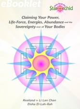 Claiming Your Power, Life-Force, Energies, Abundance and the Sovereignty over all Your Bodies ebook by Li Lan Chan