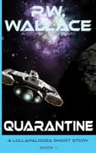 Quarantine - A Lollapalooza Short Story ebook by R.W. Wallace