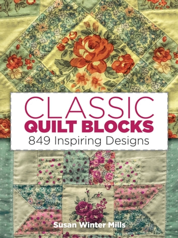Classic Quilt Blocks - 849 Inspiring Designs ebook by Susan Winter Mills