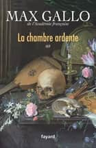 La chambre ardente ebook by Max Gallo