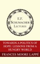 ebook Toward a Politics of Hope: Lessons from a Hungry World de Frances Moore Lappé, Hildegarde Hannum