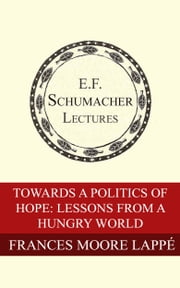 Toward a Politics of Hope: Lessons from a Hungry World ebook by Frances Moore Lappé,Hildegarde Hannum