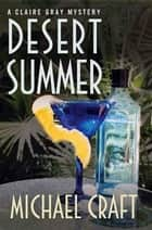 Desert Summer - A Claire Gray Mystery ebook by Michael Craft