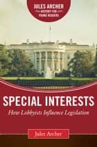 Special Interests - How Lobbyists Influence Legislation eBook by Jules Archer