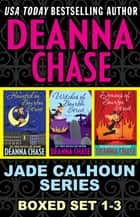 Jade Calhoun Series Boxed Set - Books 1-3 ebook by Deanna Chase