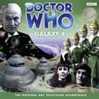 Doctor Who: Galaxy 4 (TV Soundtrack) livre audio by William Emms, Full Cast, Peter Purves, William Hartnell
